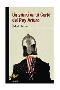 Un yanqui en la corte del rey Arturo par Twain