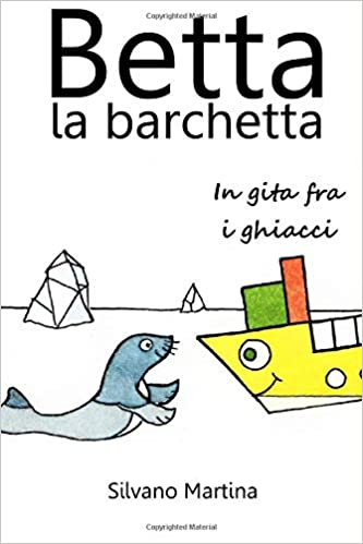 Betta la barchetta, in gita fra i ghiacci (Italian Edition ...