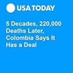 5 Decades, 220,000 Deaths Later, Colombia Says It Has a Deal | Alan Gomez