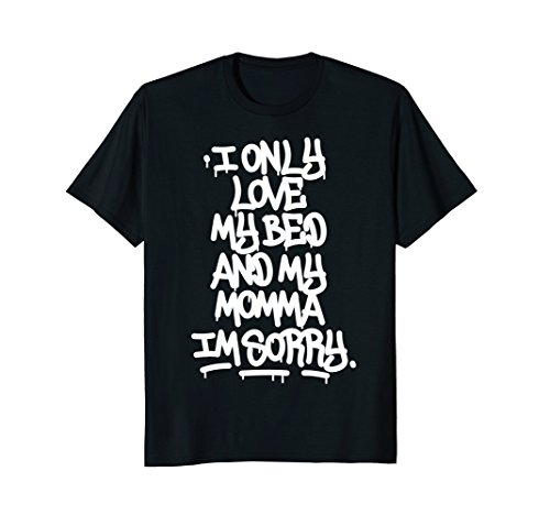 Boys Graffiti - I Only Love My Bed And My Momma I'm Sorry Graffiti Shirt