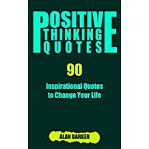 Positive Thinking Quotes: 90 Inspirational Quotes to Change Your Life (Inspirational Quotes, Affirmation Quotes, Successful Quotes Book 2)