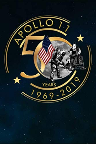 Apollo 11 50 Years 1969-2019: Commemorative Notebook Journal Gift Celebrating The Anniversary Of The History Making Lunar Landing And Mankind's First Steps On The Moon.