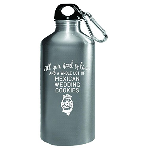 All You Need Is Love And Mexican Wedding Cookies Foodie Gift - Water Bottle by My Family Tee