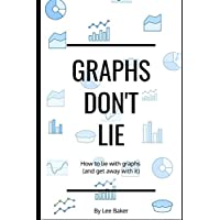 Graphs Don't Lie: How to Lie with Graphs and Get Away With It… (Bite-Size Stats Series)