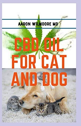 CBD OIL FOR CATS AND DOGS: All you need to know about cbd oil in treating various ailments in cats and dogs