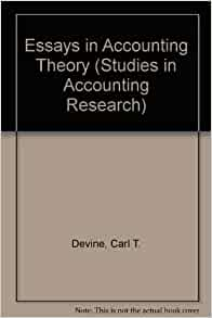 essays in accounting theory Problem -lack of a general theory -permissiveness of accounting practice -inconsistency of practices needs -2 or more methods of accounting are.
