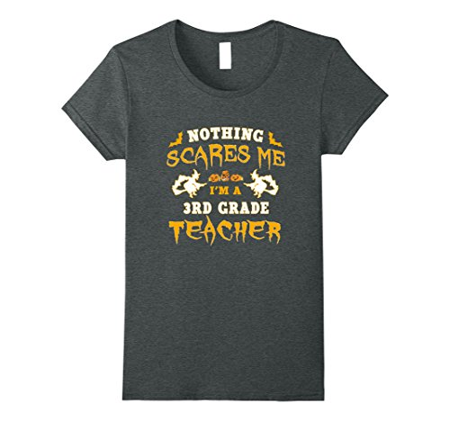 Womens Nothing scares me 3rd grade teacher Halloween gift t-shirt Small Dark Heather