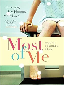 Most of Me: Surviving My Medical Meltdown: Robyn Michele Levy ...