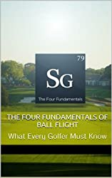 The Four Fundamentals of Ball Flight - What Every Golfer Must Know