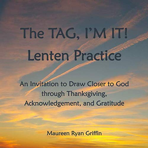 Pdf Bibles The TAG, I'M IT! Lenten Practice: An Invitation to Draw Closer to God  through Thanksgiving,  Acknowledgement, and Gratitude
