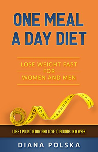 One Meal A Dayt Lose Weight Fast For Women And Men Lose 1