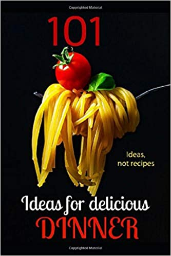 101 IDEAS FOR a DELICIOUS DINNER: Michael K A