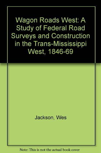 Wagon Roads West: A Study of Federal Road Surveys and Construction in the Trans-Mississippi West, 1846-1869 (Native American Autobiography Series)