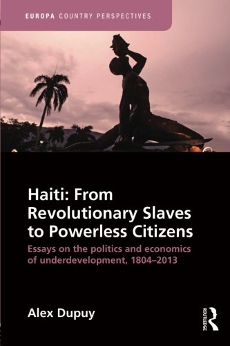 Haiti: From Revolutionary Slaves to Powerless Citizens (Europa Country Perspectives) (The Power Of The Powerless Full Text)