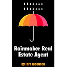 Rainmaker Real Estate Agent: A Guide For Top Producing Listing Agents (Real Estate Marketing Book 2)