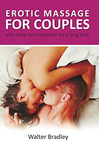 - Erotic Massage for Couples who have been together for a long time.: How to return your former passion with the help of an erotic couple massage. (Massage book)