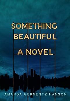 Something Beautiful by [Gernentz Hanson, Amanda]