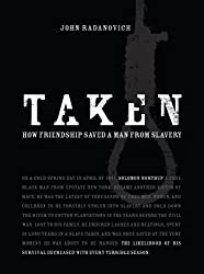 Taken: How Friendship Saved a Man From Slavery