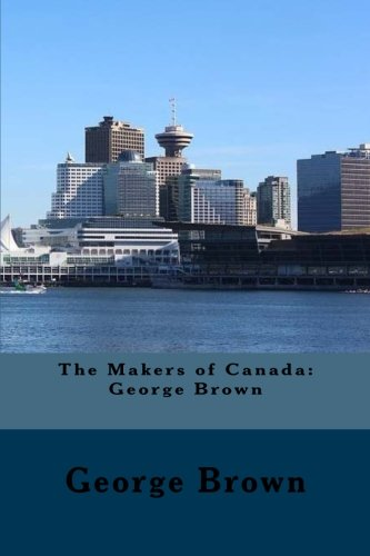 the-makers-of-canada-george-brown