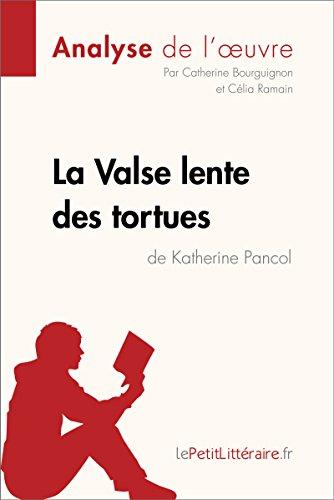 La Valse lente des tortues de Katherine Pancol (Analyse de l'oeuvre): Comprendre la littérature avec lePetitLittéraire.fr (Fiche de lecture) (French Edition)