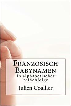 Franzosisch Babynamen: in alphabetischer reihenfolge