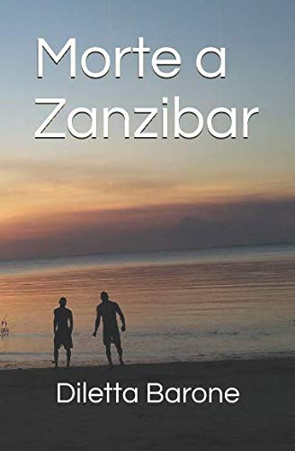 Morte a Zanzibar Copertina flessibile – 17 apr 2018 Diletta Barone Independently published 1980816514