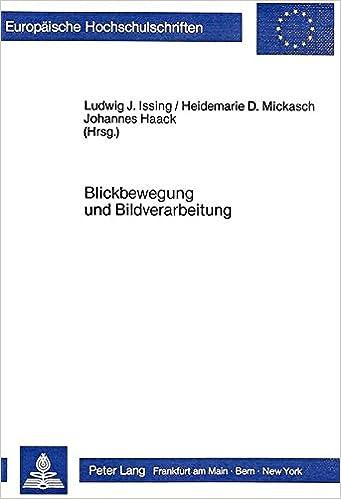 Blickbewegungsforschung Und Bildverarbeitung: Kognitionspsychologische Aspekte Visueller Informationsverarbeitung (Europaeische Hochschulschriften / European University Studie)