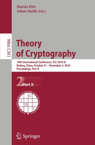 Theory of Cryptography: 14th International Conference, TCC 2016-B, Beijing, China, October 31-November 3, 2016, Proceedings, Part II (Lecture Notes in Computer Science)