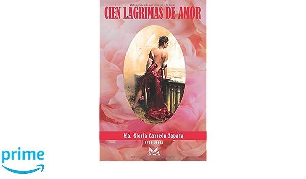 CIEN LÁGRIMAS DE AMOR (Spanish Edition): Ma. Gloria Carreón Zapata, EM Editorial: 9781091112568: Amazon.com: Books