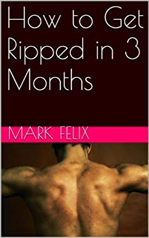 How to Get Ripped in 3 Months by [Felix, Mark]