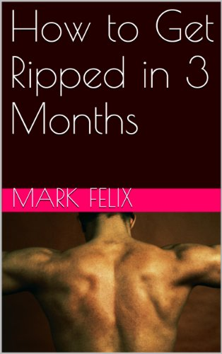 How To Get Ripped In 3 Months Kindle Edition By Mark Felix Health