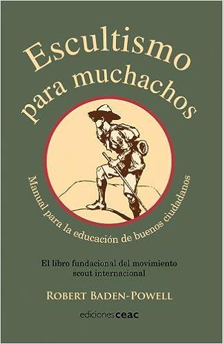 Escultismo para muchachos: Manual para la educación de buenos ciudadanos / El libro fundacional del movimie EDUCACION: Amazon.es: Robert Baden-Powell, ...