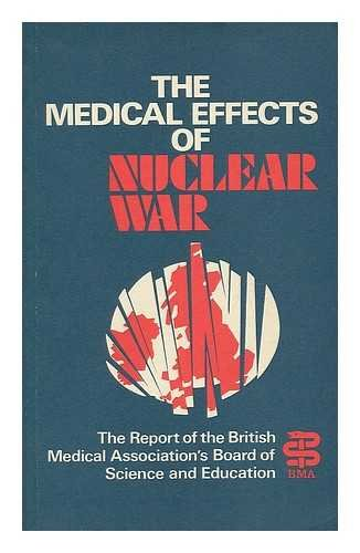 The Medical effects of nuclear war: The report of the British Medical Association's Board of Science and Education (A Wiley medical publication)