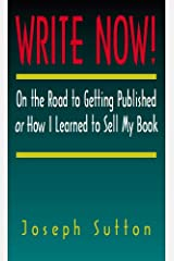 Write Now! On the Road to Getting Published or How I Learned to Sell My Book