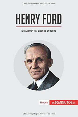 Henry Ford: El automovil al alcance de todos (Spanish Edition) [50Minutos.Es] (Tapa Blanda)