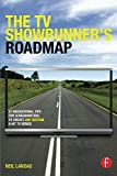 The TV Showrunner's Roadmap: 21 Navigational Tips for Screenwriters to Create and Sustain a Hit TV Series