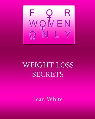 Read Online For Women Only- Weight Loss Secrets: Weight Loss Secrets Women Need to Know ebook