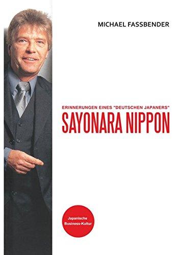 Sayonara Nippon - Erinnerungen Eines Deutschen Japaners (German Edition)