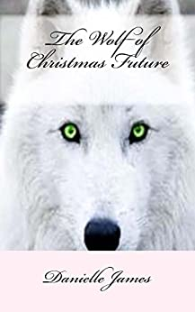 The Wolf of Christmas Future by [James, Danielle]