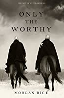 Only the Worthy (The Way of Steel—Book 1)