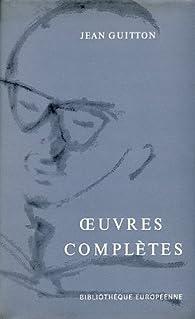 Jean Guitton,... Oeuvres complètes par Jean Guitton