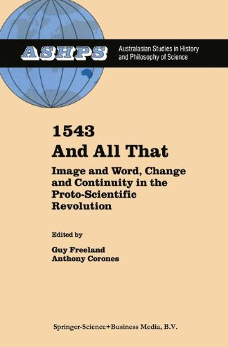- 1543 and All That: Image and Word, Change and Continuity in the Proto-Scientific Revolution (Studies in History and Philosophy of Science)