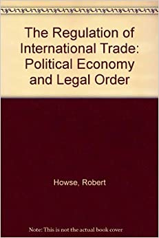 The Regulation of International Trade: Political Economy and Legal Order