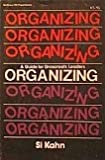 Organizing : A Guide for Grassroots Leaders, Kahn, Si, 0070331995