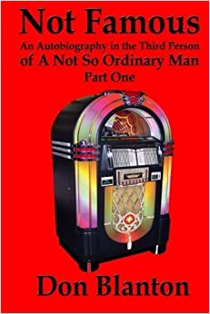 Book Not Famous: An Autobiography in the Third Person of a Not So Ordinary Man - Part One (Volume 1) by Don Blanton (2014-10-16)
