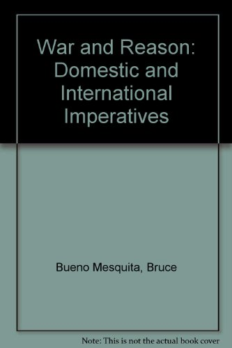 War and Reason: Domestic and International Imperatives