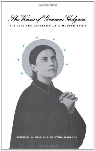 The Voices of Gemma Galgani: The Life and Afterlife of a Modern Saint 1st edition by Bell, Rudolph M., Mazzoni, Cristina (2003) Hardcover
