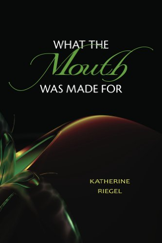 What the Mouth Was Made For by [Riegel, Katherine]