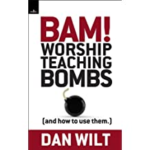 Bam! Worship Teaching Bombs (And How To Use Them)