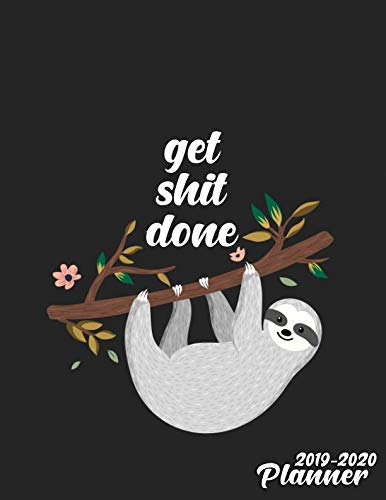 (Get Shit Done 2019-2020 Planner: Nifty Pretty Sloth Daily Weekly Monthly Organizer. Cute Two Year Sloths Motivational Quote Agenda Schedule with ... and More. (2019-2020 Motivational)